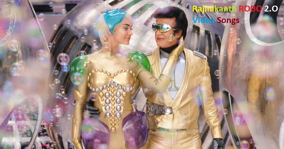 Rajinikanth ROBO 2.O Video Songs